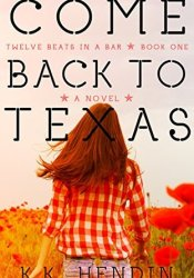 Come Back to Texas (Twelve Beats in a Bar, #1) Book by K.K. Hendin