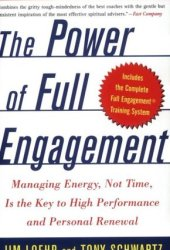 The Power of Full Engagement: Managing Energy, Not Time, Is the Key to High Performance and Personal Renewal Pdf Book