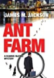 Ant Farm (Seamus McCree #1) Book by James M. Jackson