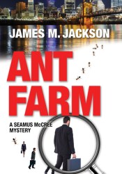 Ant Farm (Seamus McCree #1) Book by James M. Jackson