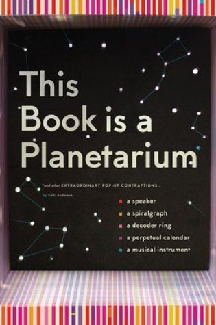 This Book Is a Planetarium: And Other Extraordinary Pop-Up Contraptions (Popup Book for Kids and Adults, Interactive Planetarium Book, Cool Books for Adults) PDF Book by Kelli Anderson PDF ePub