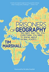 Prisoners of Geography: Ten Maps That Tell You Everything You Need to Know About Global Politics Book
