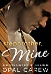 Stepbrother, Mine #1 (Stepbrother, Mine, #1) Book by Opal Carew