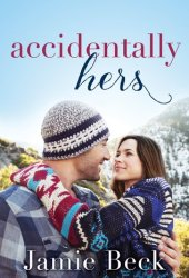 Accidentally Hers (Sterling Canyon, #1) Book by Jamie Beck