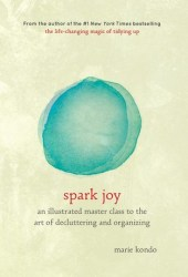 Spark Joy: An Illustrated Master Class on the Art of Organizing and Tidying Up Book