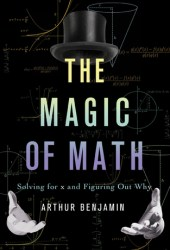 The Magic of Math: Solving for X and Figuring Out Why Book