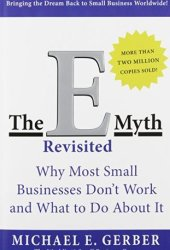 The E-Myth Revisited: Why Most Small Businesses Don't Work and What to Do About It Book
