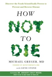 How Not to Die: Discover the Foods Scientifically Proven to Prevent and Reverse Disease Book