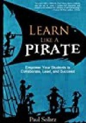 Learn Like a PIRATE: Empower Your Students to Collaborate, Lead, and Succeed Book by Paul Solarz
