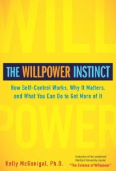 The Willpower Instinct: How Self-Control Works, Why It Matters, and What You Can Do to Get More of It Book by Kelly McGonigal