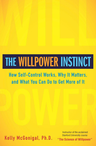 Download The Willpower Instinct: How Self-Control Works, Why It Matters, and What You Can Do to Get More of It