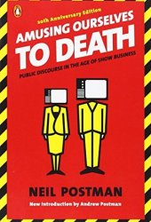 Amusing Ourselves to Death: Public Discourse in the Age of Show Business Book