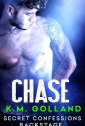 Chase (Secret Confessions: Backstage #1) Book by K.M. Golland