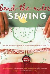 Bend-the-Rules Sewing: The Essential Guide to a Whole New Way to Sew Book