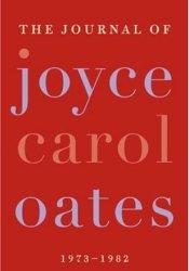 The Journal of Joyce Carol Oates: 1973-1982 Book by Joyce Carol Oates