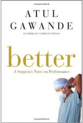 Better: A Surgeon's Notes on Performance Book