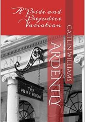 Ardently: A Pride and Prejudice Variation Book by Caitlin  Williams