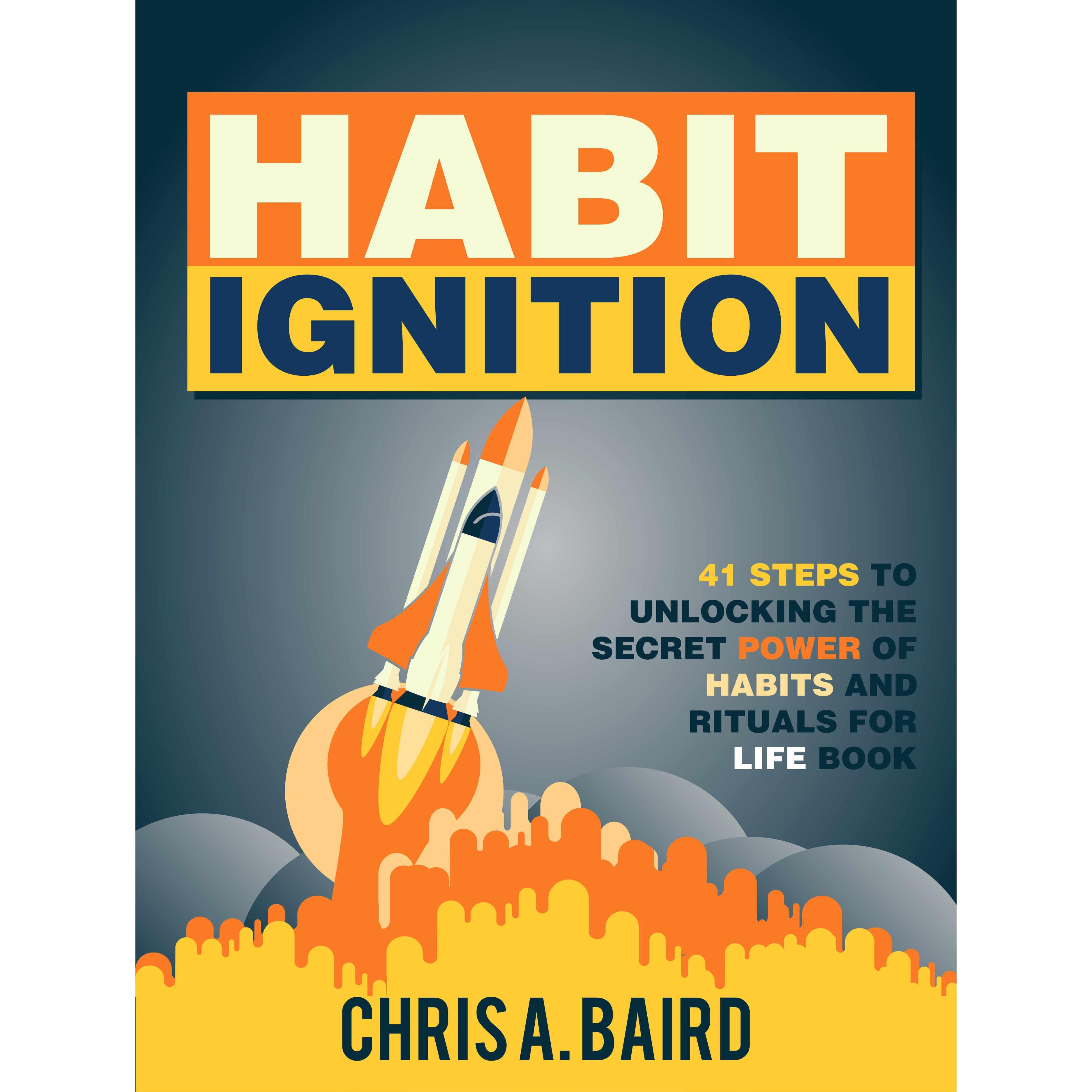Habit Ignition 41 Steps To Unlocking The Secret Power Of