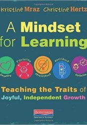 A Mindset for Learning: Teaching the Traits of Joyful, Independent Growth Book by Kristine Mraz