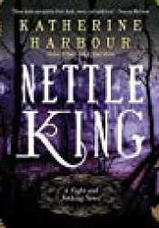 Nettle King (Night and Nothing, #3) Book by Katherine Harbour