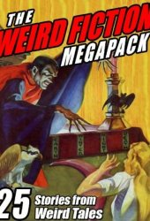 The Weird Fiction Megapack: 25 Stories from Weird Tales Book