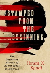 Stamped from the Beginning: The Definitive History of Racist Ideas in America Book