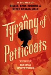 A Tyranny of Petticoats (A Tyranny of Petticoats, #1) Book