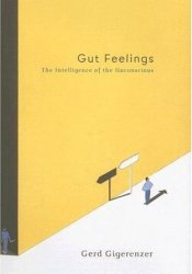 Gut Feelings: The Intelligence of the Unconscious Book by Gerd Gigerenzer