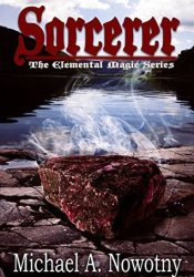 Sorcerer (The Elemental Magic Series, #1) Book by Michael A. Nowotny