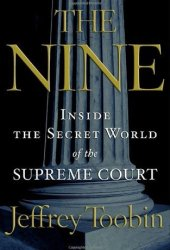 The Nine: Inside the Secret World of the Supreme Court Book