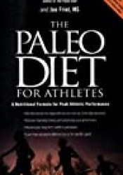 The Paleo Diet for Athletes: A Nutritional Formula for Peak Athletic Performance Book by Loren Cordain