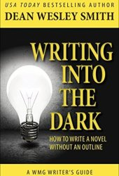 Writing into the Dark: How to Write a Novel without an Outline Book
