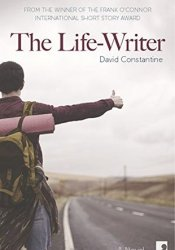 The Life-Writer Book by David Constantine