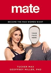 Mate: Become the Man Women Want Book by Tucker Max