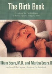 The Birth Book: Everything You Need to Know to Have a Safe and Satisfying Birth Book by William Sears