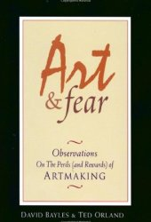 Art and Fear: Observations on the Perils (and Rewards) of Artmaking Book