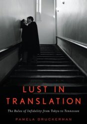 Lust in Translation: The Rules of Infidelity from Tokyo to Tennessee Book by Pamela Druckerman