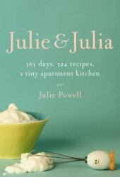 Julie and Julia: 365 Days, 524 Recipes, 1 Tiny Apartment Kitchen Book