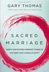 Sacred Marriage: What If God Designed Marriage to Make Us Holy More Than to Make Us Happy? Book