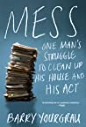 Mess: One Man's Struggle to Clean Up His House and His Act Book by Barry Yourgrau