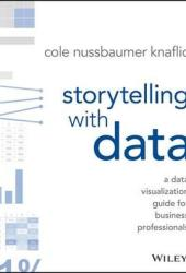 Storytelling with Data: A Data Visualization Guide for Business Professionals Book