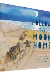 Follow the Moon Home: A Tale of One Idea, Twenty Kids, and a Hundred Sea Turtles (Children's Story Books, Sea Turtle Gifts, Moon Books for Kids, Children's Environment Books, Kid's Turtle Books) Book
