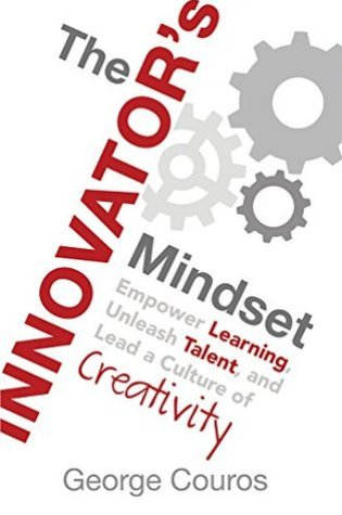 The Innovator's Mindset: Empower Learning, Unleash Talent, and Lead a Culture of Creativity PDF Book by George Couros PDF ePub