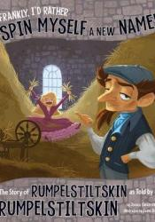Frankly, I'd Rather Spin Myself a New Name!: The Story of Rumpelstiltskin as Told by Rumpelstiltskin Book by Jessica S. Gunderson