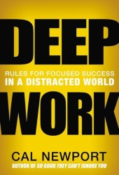 Deep Work: Rules for Focused Success in a Distracted World Book