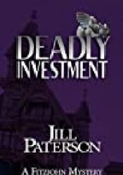 Deadly Investment (Alistair Fitzjohn, #5) Book by Jill Paterson