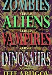 Zombies versus Aliens versus Vampires versus Dinosaurs Book by Jeff Abugov