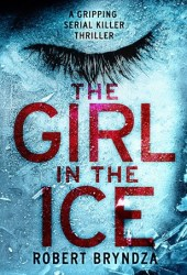 The Girl in the Ice (Detective Erika Foster, #1) Book
