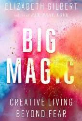 Big Magic: Creative Living Beyond Fear Book