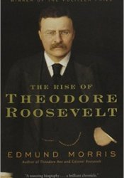 The Rise of Theodore Roosevelt Book by Edmund Morris